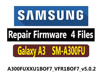 Samsung Repair firmware for the Samsung Galaxy A3 SM-A300FU Firmware 4 Files Free Download