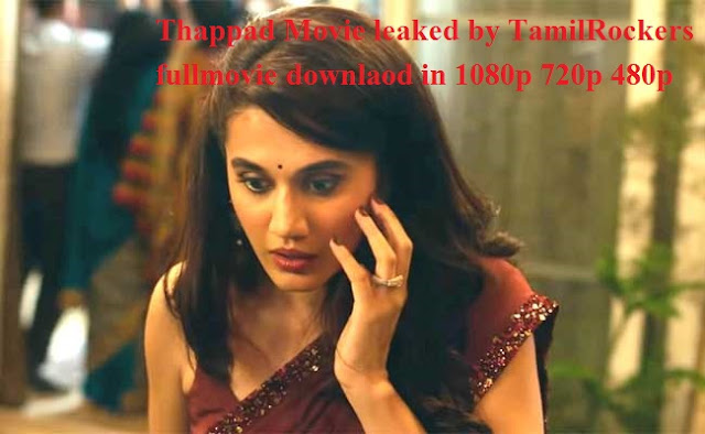 Thappad Movie leaked by TamilRockers  in 1080p 720p 480p