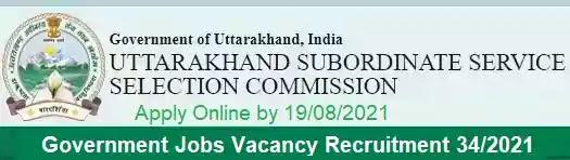 UKSSSC Government Jobs Vacancy Recruitment 34/2021