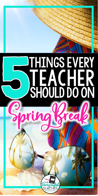 Five Things Every Teacher Should Do On Spring Break