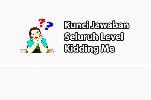 Kunci Jawaban Kidding Me Dari Level 1 - 193