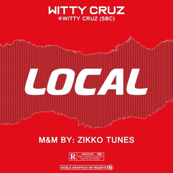 MUSIQ: Witty Cruz- Local (Mixed and Mastered By Zikko Tunes)