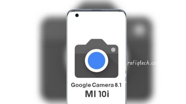 تحميل Google Camera 8.1 لهاتف شاومي Xiaomi Mi 10i (شرح الثتبيث مع ملف config )