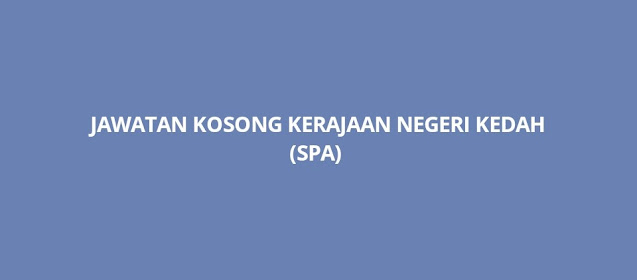Jawatan Kosong Kerajaan Kedah 2021 (SPA)