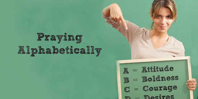 Alphabetical Prayer - A method for keeping your focus in prayer