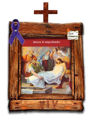 Caminho da Cruz - Jesus é Sepultado