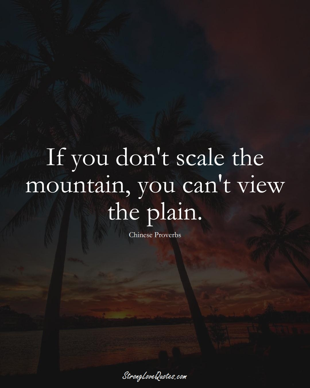 If you don't scale the mountain, you can't view the plain. (Chinese Sayings);  #AsianSayings