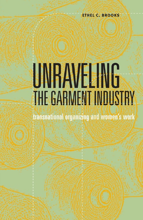 Unraveling the Garment Industry: Transnational Organizing and Women's Work