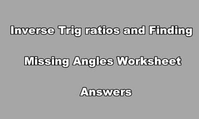 Inverse Trig ratios and Finding Missing Angles Worksheet Answers