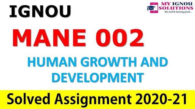 MANE 002 HUMAN GROWTH AND DEVELOPMENT  Solved Assignment 2020-21