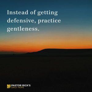 Choose Gentleness, Not Defensiveness by Rick Warren