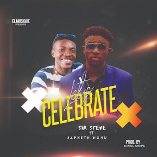 Download Sir Steve Ft. Japheth Nuhu – Let's Celebrate