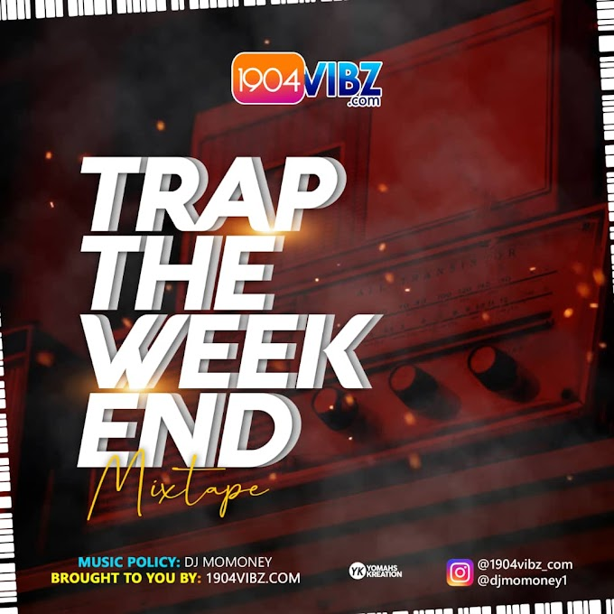 Mixtape: 1904vibz x Dj Momoney - Trap The Weekend Mixtape( Trap Music) || Download