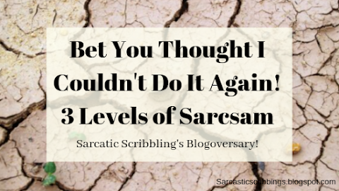 Bet You Thought I Couldn't Do It Again! // 3 Levels of Sarcasm