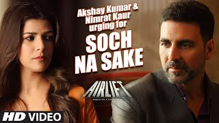 Akshay Kumar, Nimrat Kaur Urging for AIRLIFT 'Soch Na Sake' Song _ Arijit Singh _ T-Series