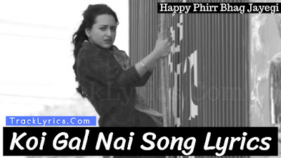 koi-gal-nai-song-lyrics-by-shahid-mallya-sonakshi-sinha-happy-phir-bhag-jayegi