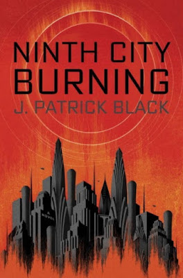 Ninth City Burning by J. Patrick Black - book cover
