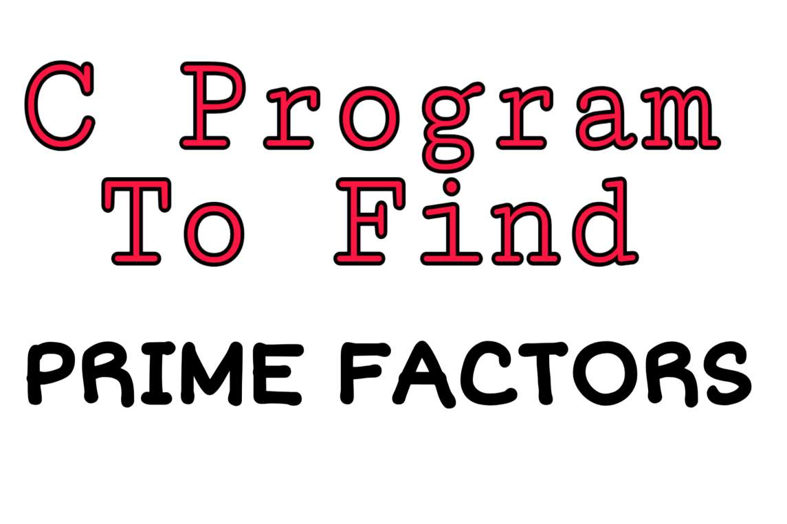 C program to Find Prime Factors Of a Given number