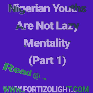 Nigerian Youths Are Not Lazy Mentality