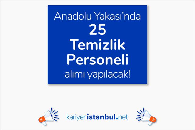 İstanbul Anadolu Yakası'nda 25 temizlik elemanı alımı yapılacak. İstanbul temizlik iş ilanları kariyeristanbul.net'te!