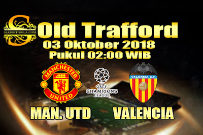 Agen Bola Online Terbesar - Prediksi Skor Liga Champions Manchester United Vs Valencia 03 Oktober 2018