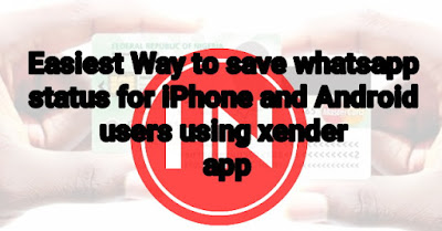Easiest Way to save whatsapp status for iPhone and Android users using xender app