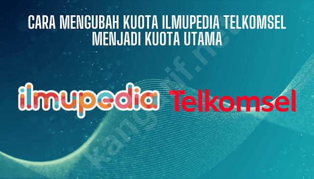 cara mengubah kuota ilmupedia telkomsel menjadi kuota utama