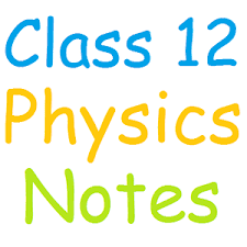 CLASS 12 PHYSICS FREE MATERIALS NOTES