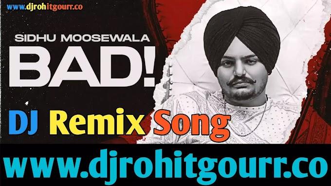 Bad Song Dj Remix Song - Sidhu Moose Wala New Song