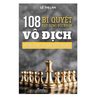108 BÍ QUYẾT XÂY DỰNG ĐỘI NHÓM VÔ ĐỊCH TRONG KINH DOANH THEO MẠNG ebook PDF-EPUB-AWZ3-PRC-MOBI