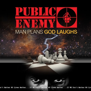 "PUBLIC ENEMY ""Man Plans God Laughs"""