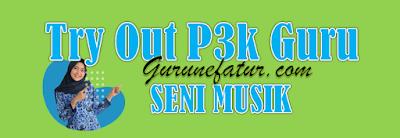 Terbaru lagi! Link Latihan Soal Tryout PPPK Guru Mata Pelajaran Seni Budaya (Musik) Tahun 2021