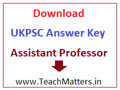 image : Download UKPSC Assistant Professor Answer Key 2017-18 @ TeachMatters