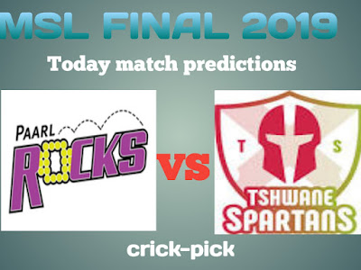 Today Match Prediction-Paarl Rocks vs Tshwane Spartans Final MSL 2019-Who Will Win Today Match.