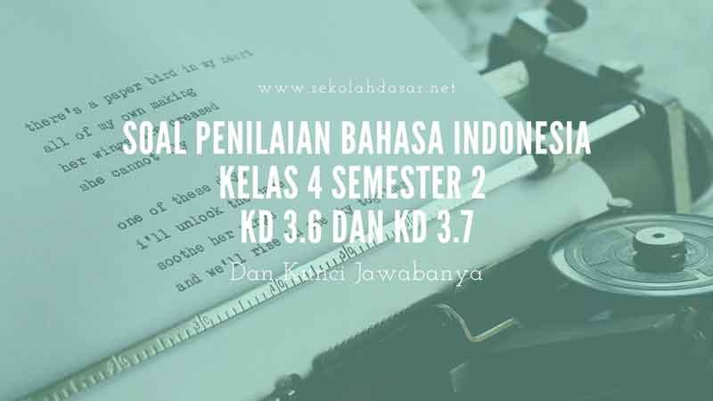 Soal Penilaian Kelas 4 Semester 2 Bahasa Indonesia KD 3.6 dan KD 3.7