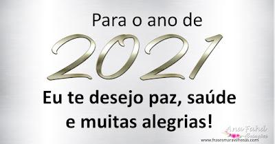 Para o ano de 2021 eu te desejo paz, saúde e muitas alegrias!