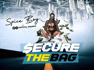 DOWNLOAD MP3: Spice Boy - Secure The Bag