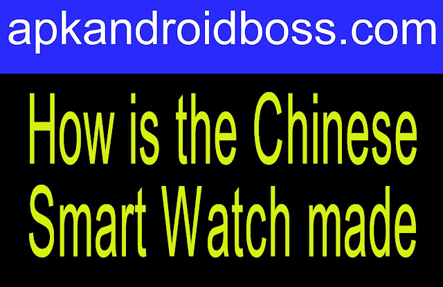 How is the Chinese Smart Watch made