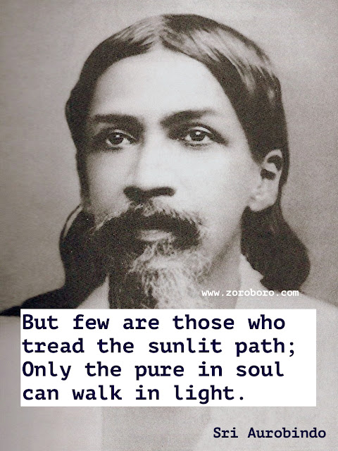 Sri Aurobindo Quotes, Life Quotes, Soul Quotes, Sri Aurobindo Spirituality Quotes, Sri Aurobindo Yoga Quotes. Sri Aurobindo Teachings