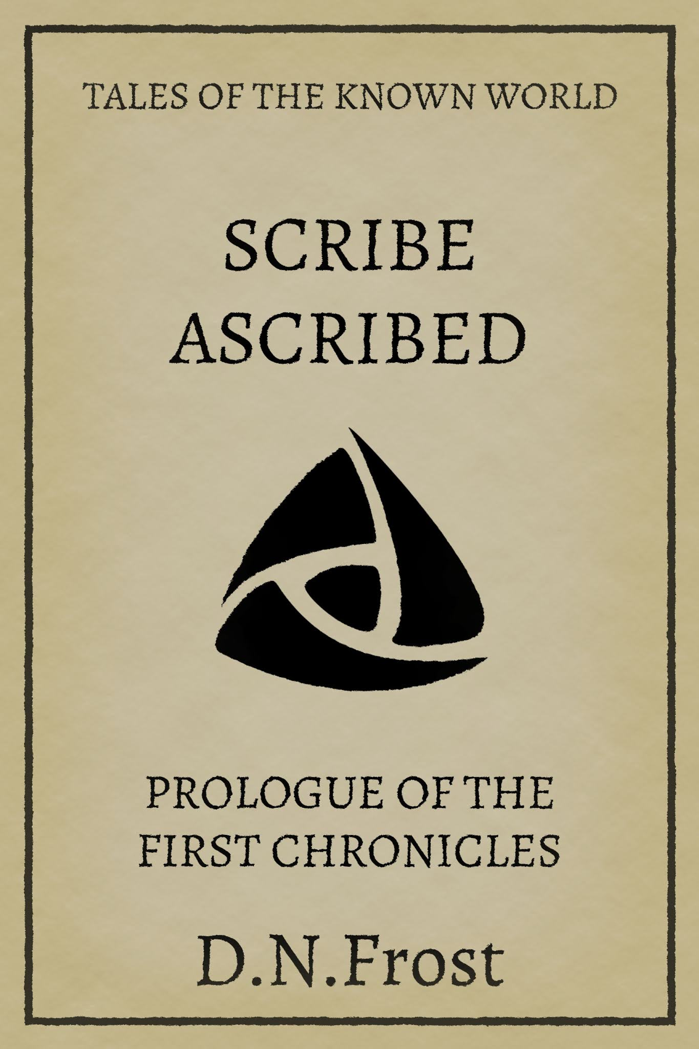 Scribe Ascribed: free prologue of the First Chronicles www.DNFrost.com/Prologue1 #TotKW An exclusive prologue by D.N.Frost @DNFrost13 Part of a series.