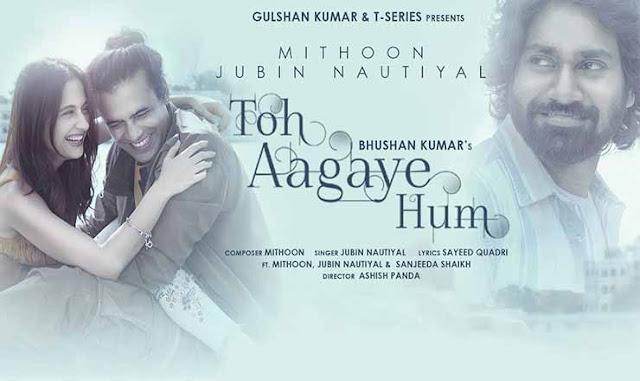 Toh Aagaye Hum Hindi Lyrics – Jubin Nautiyal