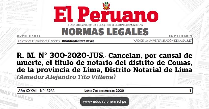 R. M. N° 300-2020-JUS.- Cancelan, por causal de muerte, el título de notario del distrito de Comas, de la provincia de Lima, Distrito Notarial de Lima (Amador Alejandro Tito Villena)
