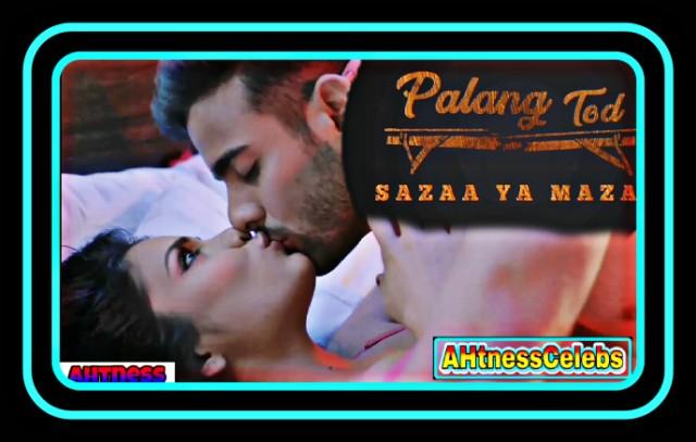 Palak Singh sex scene - Palang Tod: Sazaa Ya Mazaa (2021) HD 720p