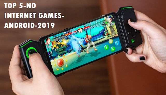 TOP 5-NO INTERNET GAMES- ANDROID-2019