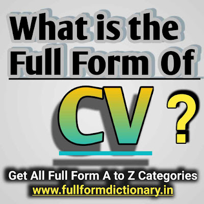 Full Form of CV, cv full form,full form of cv,cv full form in hindi,cv full form pronunciation,full form of cv in hindi,full form,cv format,cv full form download,full form of cv ?,full form of cv for job,what is the full form of cv,full form of cv in interview
