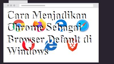 Cara Menjadikan Chrome Sebagai Browser Default di Windows