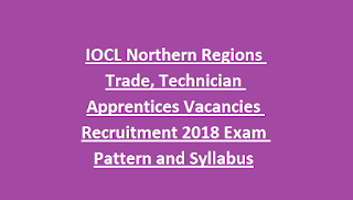 IOCL Northern Regions Trade, Technician Apprentices Vacancies Recruitment Notification 2018 Exam Pattern and Syllabus