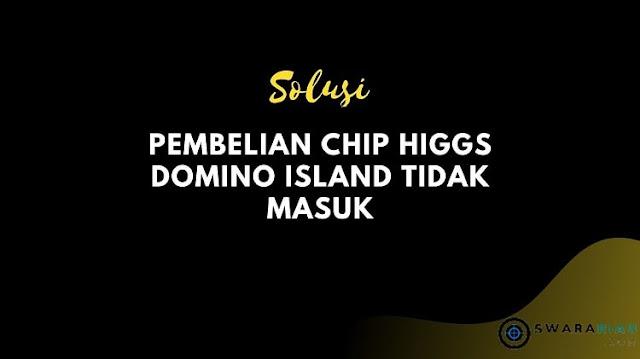 Pembelian Chip Higgs Domino Island Tidak Masuk