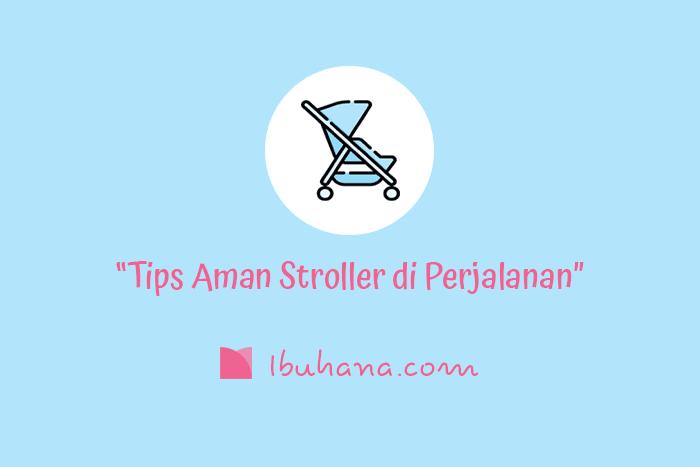 tips aman menggunakan stroller di perjalanan