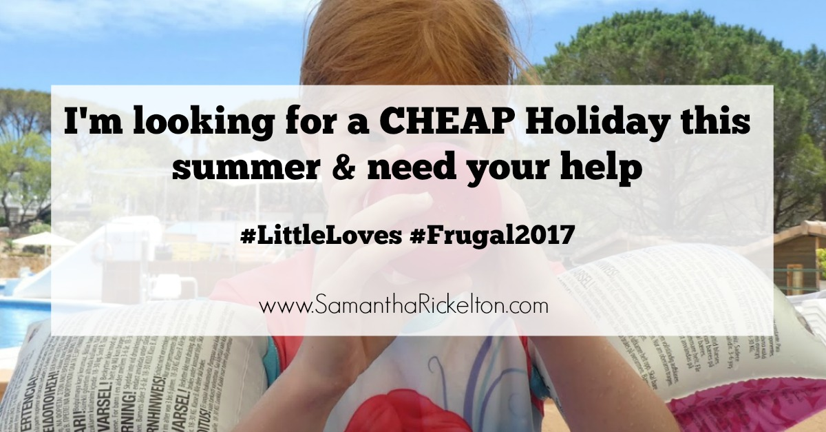 Frugal 2017 & Little Loves | Week 4 | I'm Looking for a Cheap Holiday - Can You Help?